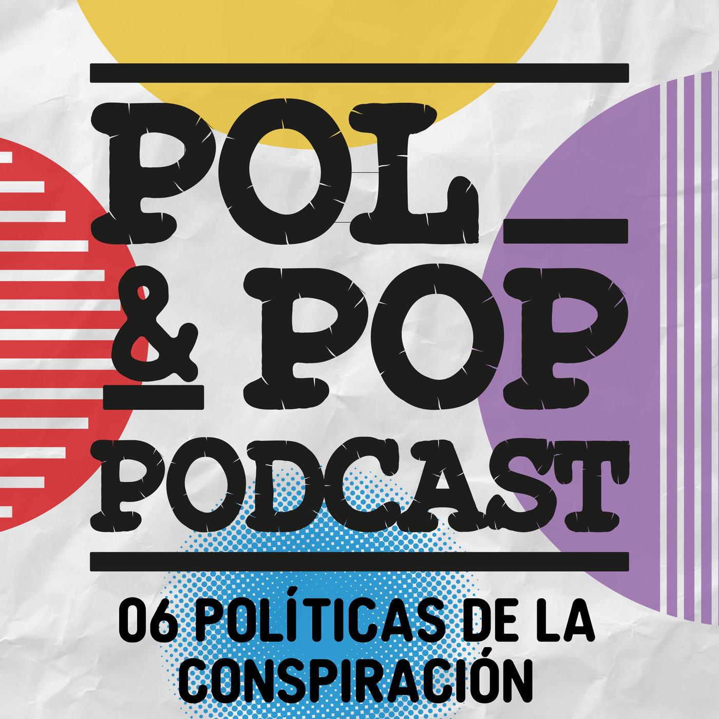 Pol & Pop 06. POLÍTICAS DE LA CONSPIRACIÓN