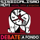 Debate A Fondo - Sindicalismo Hoy: Realidad, límites y perspectivas I