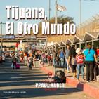 Tijuana, El Otro Mundo. 4T #12