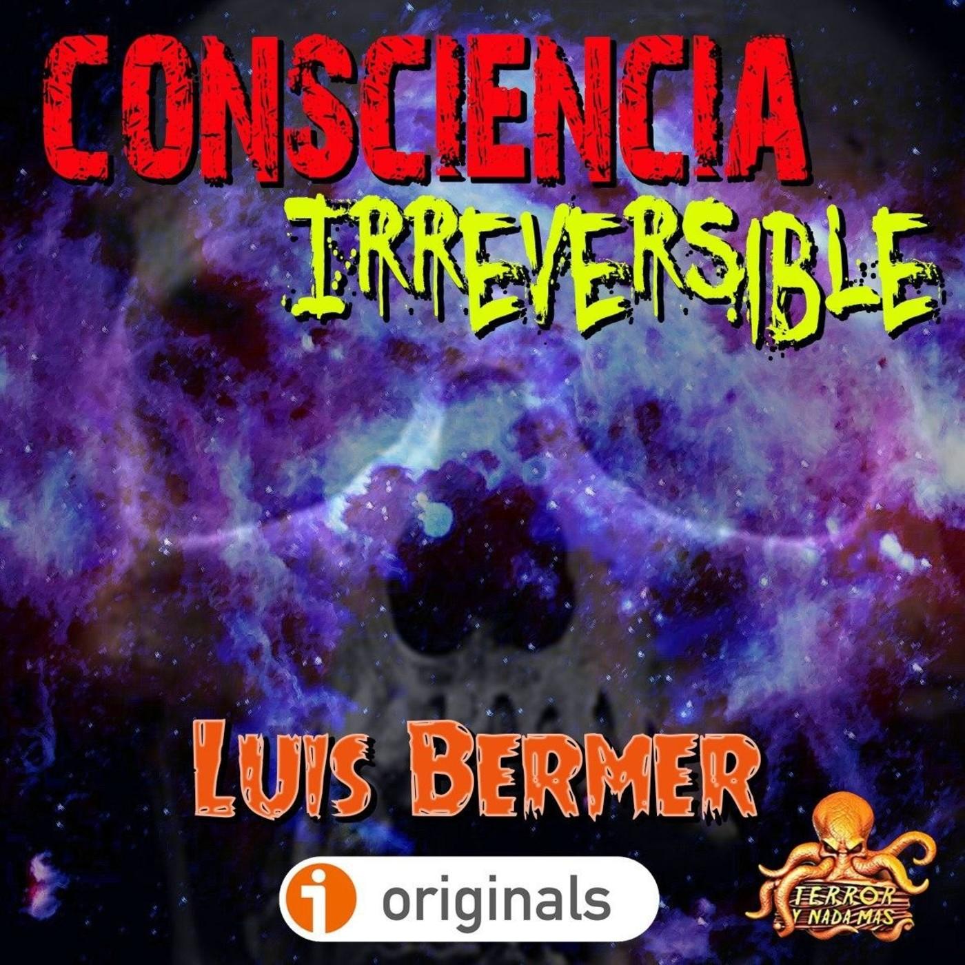 Consciencia irreversible (Luis Bermer) | Audiorrelato - Audiolibro
