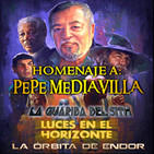 Homenaje a PEPE MEDIAVILLA / La Órbita de Endor + La Guarida del Sith + Luces en el Horizonte