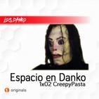 ESPACIO EN DANKO 1x02: CreepyPasta