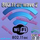 63 - Presente de los protocolos WiFi. Beamforming, MU-MIMO y Wave 2