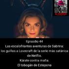 EHC 1x44. Las escalofriantes aventuras de Sabrina, Satanismo y Lovecraft en Netflix. Karate contra mafia.