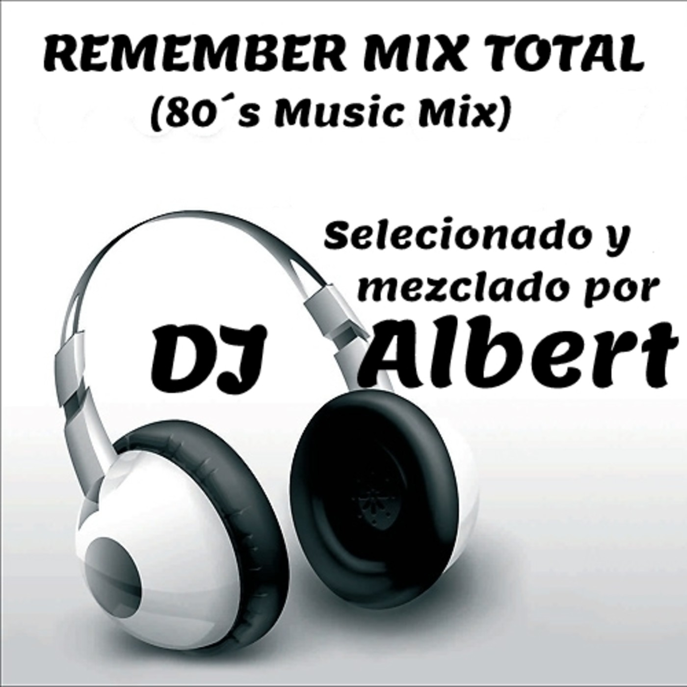 REMEMBER MIX TOTAL (80´s Music Mix) Seleccionado y mezclado por DJ Albert