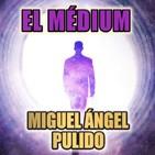 El Médium (Miguel Ángel Pulido) - Primicia | Ficción Sonora - Audiolibro