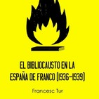 «El bibliocausto en la España de Franco (1936-1939)», por Francesc Tur