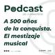 A 500 años de la conquista. El mestizaje musical.