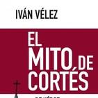 El Mito de Cortés. Iván Vélez