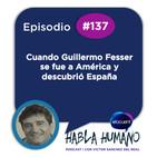 Especial Habla Humano #137|Cuando Guillermo Fesser se fue a América y descubrió España