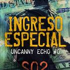 Ingreso Especial | Uncanny Echo #0 The Heist - Sesión 02