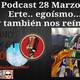 Podcast 28 Marzo... Erte.. egoísmo... y también nos reímos