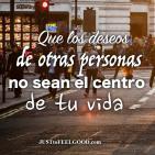 Que los deseos de los otros no sean el centro de tu vida