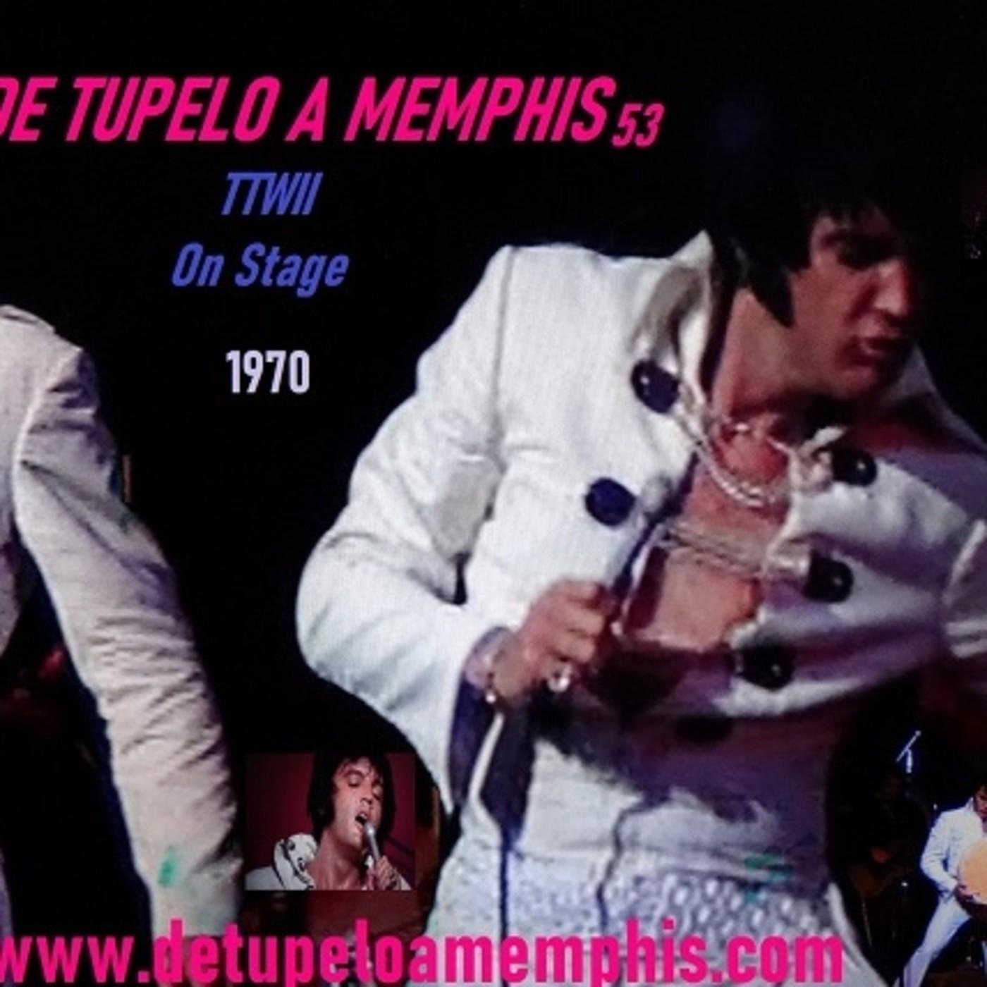 De Tupelo a Memphis 53 TTWII On Stage