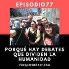 Episodio77: Porqué hay debates que dividen a la humanidad