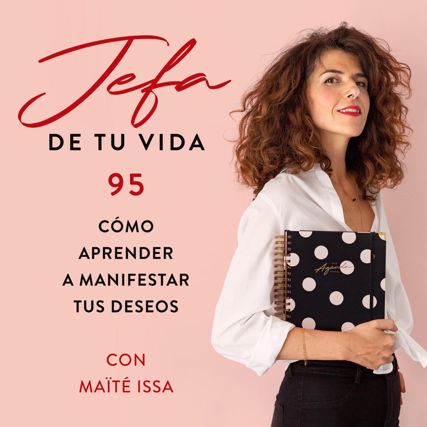 95. Cómo aprender a manifestar tus deseos, con Maité Issa