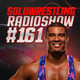 Solowrestling Radio Show 161: You're dad, you're dad