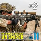 Ep. 2 | Mi primera replica: Un sniper | Parte II