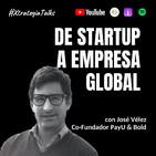 Ep. 18. De startup a empresa global con José Velez
