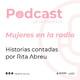 Mujeres en la radio. Historias contadas por Rita Abreu