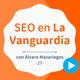 Cómo hacer SEO en medios como La Vanguardia, con Álvaro Mazariegos - #27