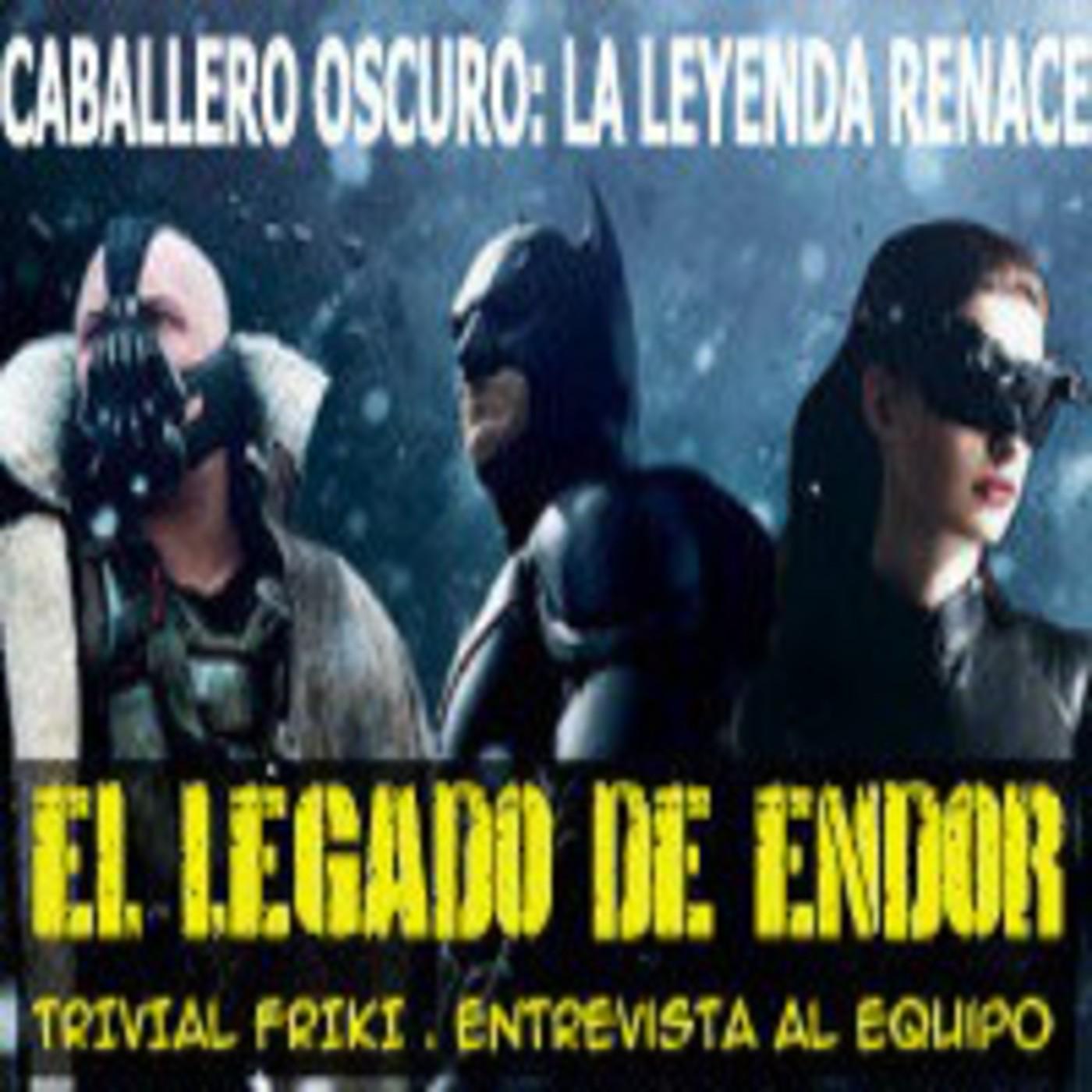 ELDE 24-julio-2012 crítica Caballero Oscuro:La leyenda renace, entrevista al equipo LODE, Trivial Friki y mucho más
