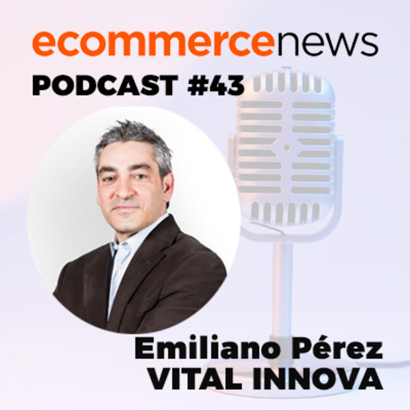 Ecommerce News Radio #44. Emiliano Pérez, socio y Director de Marketing de Vital Innova