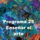 T. 2 Ep. 25 Enseñar el arte