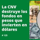 #125 - La CNV destruye los fondos en pesos que invierten en dólares - FTS