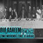 Radio Raheem 3 Cap.22_ La Última Merienda-Cena. El Debate