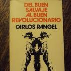 138 Carlos Rangel Del buen salvaje al buen revolucionario 2016