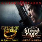 LODE 8x26 –Archivo Ligero– ALTERED CARBON, Expediente Tolkien: el ANILLO ÚNICO, BLOOD RAGE juego de mesa