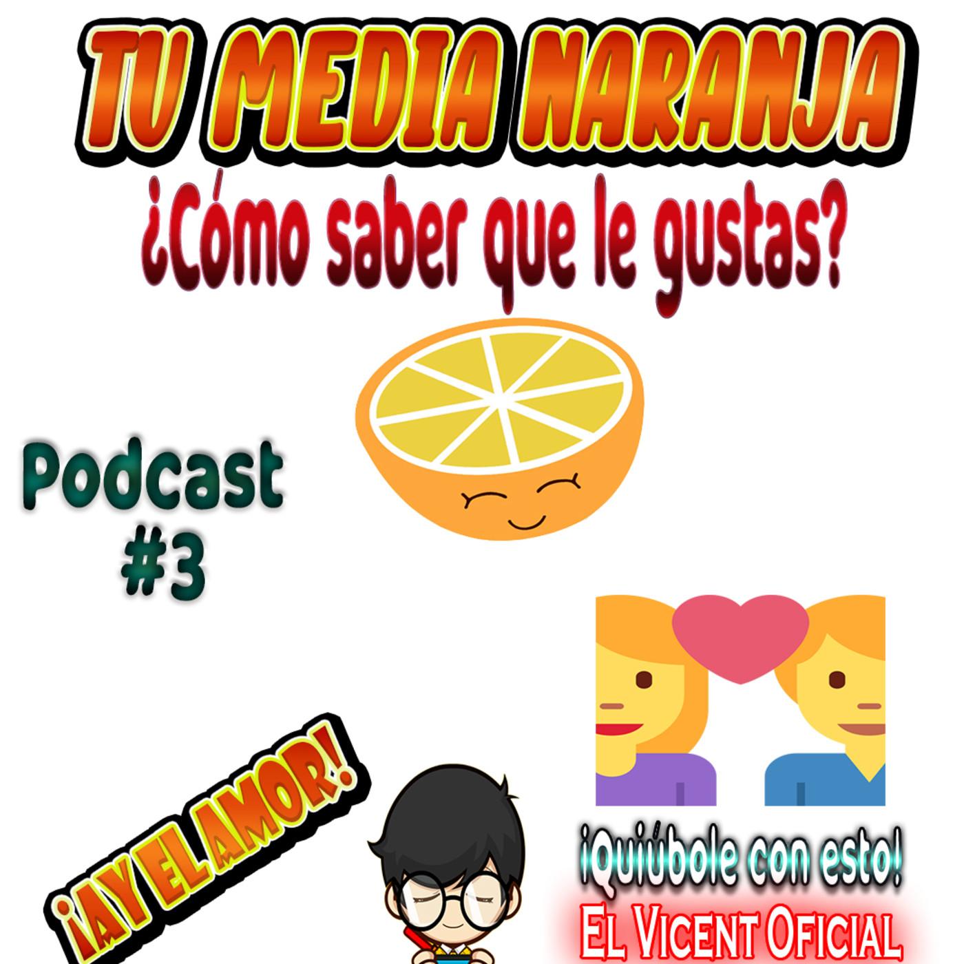 ¿Cómo saber si es mi media Naranja? ¿Le gustas? Podcast #3 !Quiúbole con esto! El Vicent Oficial