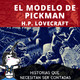 El modelo de Pickman, H.P. Lovecraft - Historias que necesitan ser contadas