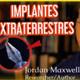 Implantes alien extraterrestres con jordan maxwell y roger leir