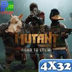 "PG 4X32 - Análisis ""Mutant Year Zero: Road to Eden"", State of play de Mayo, Mas denuncias a Netherrealm por crunch"