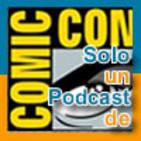 Solo un podcast de: la Comic-con de San Diego 2018