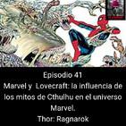 EHC 1x41. Lovecraft y Stan Lee: mitos de Cthulhu en el universo Marvel. Thor Ragnarok