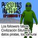 Personas Humanas Episodio 17: Los followers falsos, Civilización Siluriana, datos de piratas, los Samurai