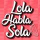 Lola Habla Sola 1x03 - Poesía MODERNA y RRSS