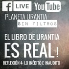 Planeta Urantia #SinFiltros - Reflexión 4: Lo inédito e inaudito