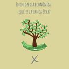 E59. Enciclopedia económica: Qué es la Banca Ética?