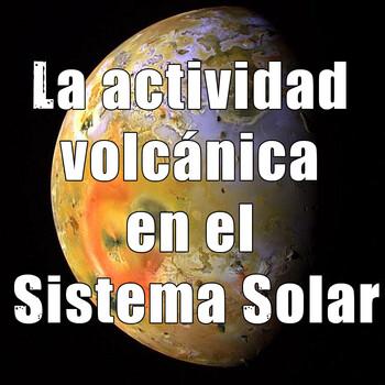 Astrobitácora - 3x04 - La actividad volcánica en el Sistema Solar