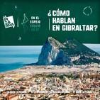 En el espejo: ¿Cómo hablan los gibraltareños o 'llanitos'? - Radio La Pizarra - 20 jul 19