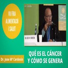 Qué es el Cáncer, cómo se Genera y que tratamiento hay que seguir - Dr. José Mª Cardesín