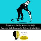 Experiencia de Autosabotaje + Avance del Grupo de Dobles Cuánticos