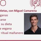 216: Dietas Veganas en Atletas, con Miguel Camarena