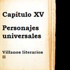 Capítulo XV - Personajes universales (Villanos literarios II)