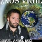 ¿Nos vigilan? Con Miguel Angel Ruiz.