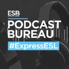 Esports Bureau Podcast Especial ESL
